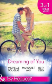 Dreaming Of You av Michelle Douglas, Beth Kery og Margaret Way (Heftet)