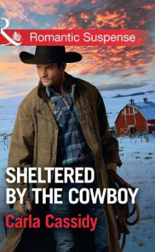 Sheltered By The Cowboy av Carla Cassidy (Heftet)