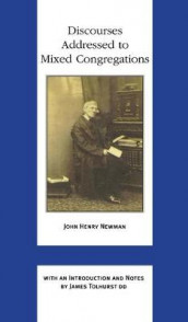 Discourses Addressed to Mixed Congregations av John Henry Cardinal Newman (Innbundet)