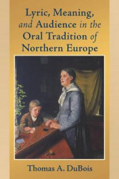 Lyric, Meaning, and Audience in the Oral Tradition of Northern Europe av Thomas A. DuBois (Heftet)