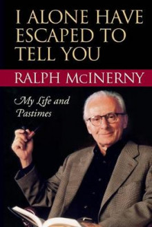 I Alone Have Escaped to Tell You av Ralph McInerny (Heftet)