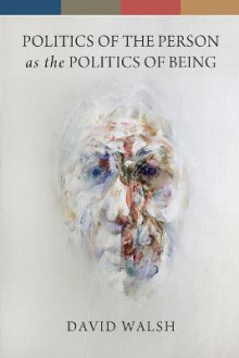 Politics of the Person as the Politics of Being av David Walsh (Heftet)
