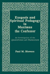 Exegesis and Spiritual Pedagogy in Maximus the Confessor av Paul M. Blowers (Heftet)