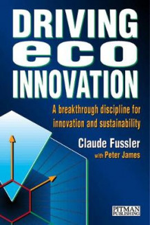 Driving Eco-Innovation av Claude Fussler og Mike Kolleth (Heftet)