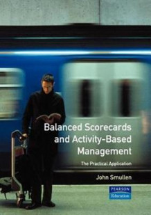 Balanced Scorecards and Activity-based Management av John Smullen (Heftet)