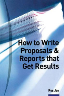 How to Write Proposals and Reports That Get Results av Ros Jay (Heftet)