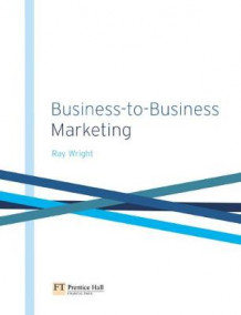 Business-to-Business Marketing: A Step-by-Step Guide av Raymond Wright (Heftet)