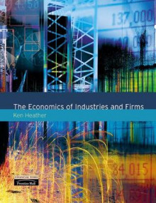The Economics of Industries and Firms av Ken Heather (Heftet)