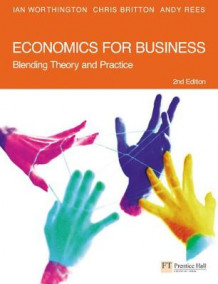 Economics for Business av Ian Worthington, Andy Rees og Chris Britton (Heftet)