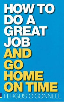 How to do a great job... AND go home on time av Fergus O'Connell (Heftet)