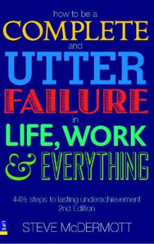 How to be a Complete and Utter Failure in Life, Work and Everything av Steve McDermott (Heftet)