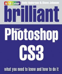 Brilliant Photoshop CS3 av Steve Johnson og Andy Anderson (Heftet)