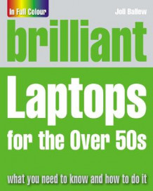 Brilliant Laptops for the Over 50s av Joli Ballew (Heftet)