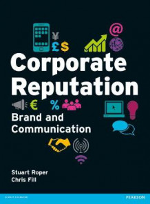 Corporate Reputation av Chris Fill og Stuart Roper (Heftet)