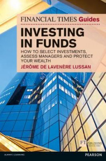 Financial Times Guide to Investing in Funds av Jerome De Lavenere Lussan (Heftet)