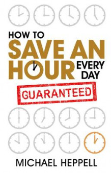 How to Save An Hour Every Day av Michael Heppell (Heftet)