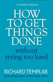 How to Get Things Done Without Trying Too Hard 2e av Richard Templar (Heftet)