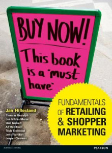 Fundamentals of Retailing and Shopper Marketing av Jan Hillesland, Jan Niklas Meise, Thomas E. Rudolph, Odd Gisholt, Alf Bendixen, Truls Fjeldstad, Jesper Clement og Jens Nordfalt (Heftet)