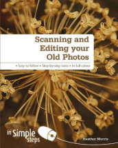 Scanning & Editing your Old Photos in Simple Steps av Heather Morris (Heftet)