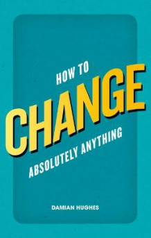 How to Change Absolutely Anything av Damian Hughes (Heftet)