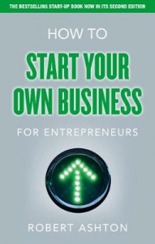 How to Start Your Own Business for Entrepreneurs av Robert Ashton (Heftet)
