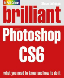 Brilliant Photoshop CS6 av Steve Johnson (Heftet)