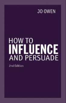 How to Influence and Persuade av Jo Owen (Heftet)