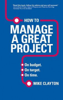 How to Manage a Great Project av Mike Clayton (Heftet)