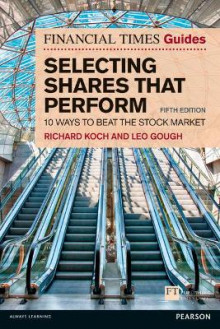 The Financial Times Guide to Selecting Shares That Perform av Richard Koch og Leo Gough (Heftet)