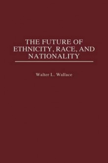 The Future of Ethnicity, Race and Nationality av Walter L. Wallace (Innbundet)