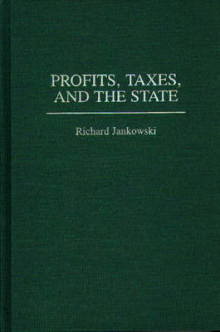 Profits, Taxes and the State av Richard Jankowski (Innbundet)