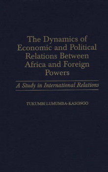 The Dynamics of Economic and Political Relations Between Africa and Foreign Powers av Tukumbi Lumumba-Kasongo (Innbundet)
