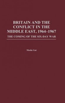 Britain and the Conflict in the Middle East, 1964-1967 av Moshe Gat (Innbundet)