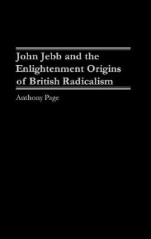John Jebb and the Eighteenth-Century Origins of British Radicalism av Anthony H. Page (Innbundet)