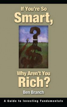 If You're So Smart, Why Aren't You Rich? av Ben S. Branch (Innbundet)