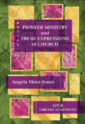 Pioneer Ministry and Fresh Expressions of Church av Angela Shier-Jones (Heftet)