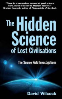 Hidden science of lost civilisations av David Wilcock (Heftet)