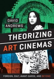 Theorizing Art Cinemas av David Andrews (Innbundet)