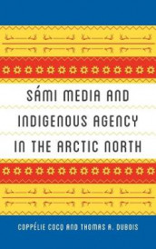 Sami Media and Indigenous Agency in the Arctic North av Coppelie Cocq og Thomas A. DuBois (Innbundet)