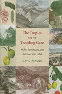 Tropics and the Traveling Gaze av David John Arnold (Innbundet)