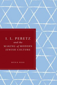 I.L. Peretz and the Making of Modern Jewish Culture av Ruth R. Wisse (Heftet)