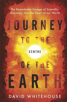 Journey to the Centre of the Earth av David Whitehouse (Innbundet)