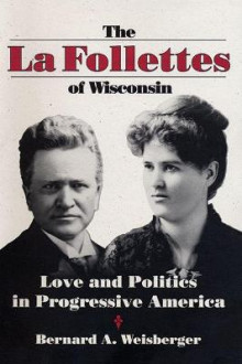 The La Follettes of Wisconsin av Bernard A. Weisberger (Innbundet)