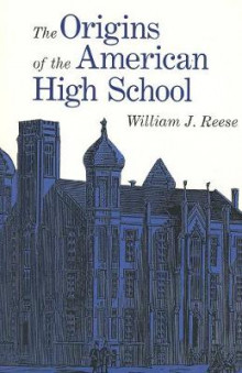 The Origins of the American High School av William J. Reese (Heftet)