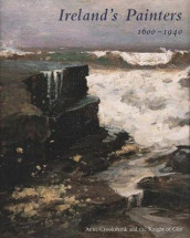 Ireland's Painters, 1600-1940 av Anne Crookshank og The Knight of Glin (Innbundet)