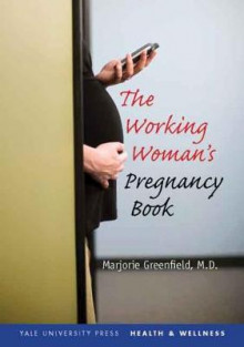 The Working Woman's Pregnancy Book av Marjorie Greenfield (Heftet)