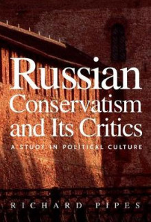 Russian Conservatism and Its Critics av Richard Pipes (Heftet)