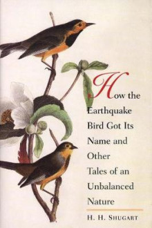 How the Earthquake Bird Got Its Name and Other Tales of an Unbalanced Nature av H. H. Shugart (Heftet)