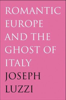 Romantic Europe and the Ghost of Italy av Joseph Luzzi (Innbundet)