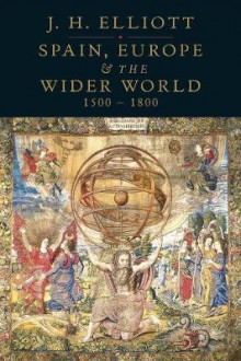 Spain, Europe and the Wider World, 1500-1800 av John H. Elliott (Innbundet)